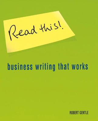 Read This! Business writing that works by Robert Gentle