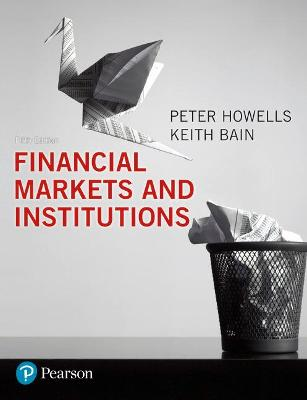 Financial Markets and Institutions by P.G.A. Howells, K. Bain