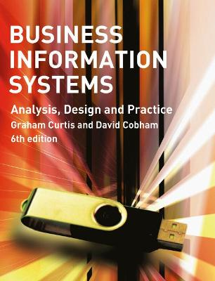 Business Information Systems Analysis, Design and Practice by Graham Curtis, David Cobham