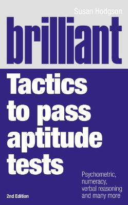 Brilliant Tactics to Pass Aptitude Tests Psychometric, numeracy, verbal reasoning and many more by Susan Hodgson
