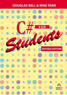C# for Students Revised edition by Douglas Bell, Mike Parr