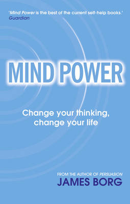 Mind Power Change your thinking, change your life by James Borg