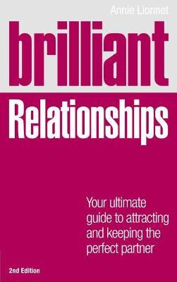 Brilliant Relationships 2e Your ultimate guide to attracting and keeping the perfect partner by Annie Lionnet