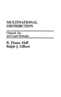 Multinational Distribution Channel, Tax, and Legal Strategies by Ralph J. Gilbert