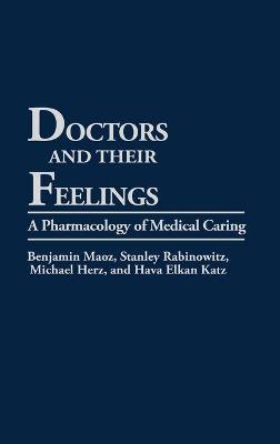 Doctors and Their Feelings A Pharmacology of Medical Caring by Benjamin Maoz, Hava Elkan Katz, Stanley J. Rabinowitz, Michael Herz