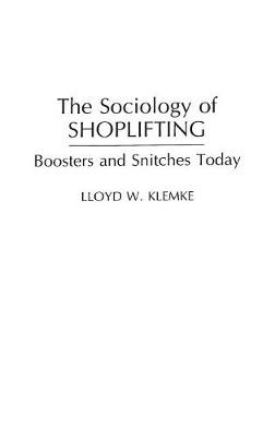 The Sociology of Shoplifting Boosters and Snitches Today by Lloyd W. Klemke