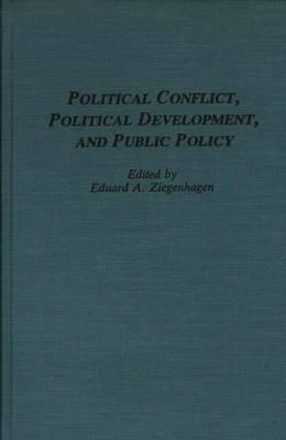 Political Conflict, Political Development, and Public Policy by Eduard A. Ziegenhagen