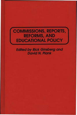 Commissions, Reports, Reforms, and Educational Policy by Rick Ginsberg, David N. Plank