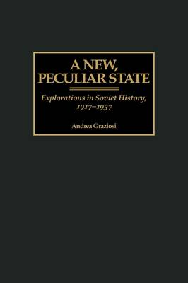 A New, Peculiar State Explorations in Soviet History, 1917-1937 by Andrea Graziosi