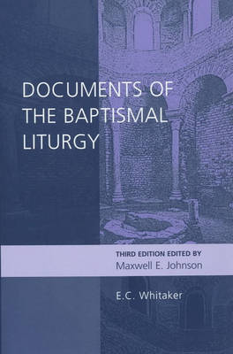 Documents of the Baptismal Liturgy by E.C. Whitaker
