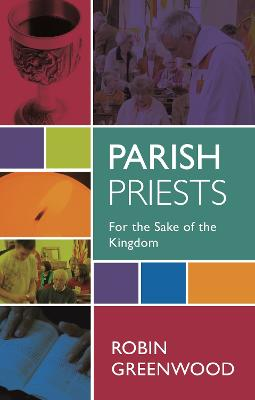 Parish Priests For the Sake of the Kingdom by Robin Greenwood