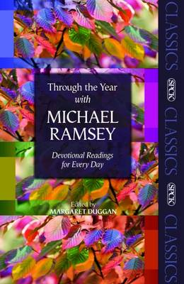 Through the Year with Michael Ramsey Devotional Readings for Every Day by Arthur Michael Ramsey