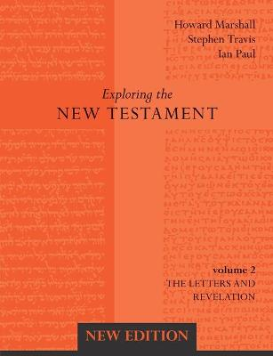 Exploring the New Testament Letters and Revelation by Howard Marshall, Stephen Travis, Ian Paul