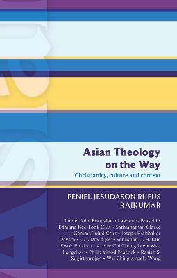 Asian Theology on the Way Christianity, Culture and Context (ISG 50) by Peniel Rajkumar