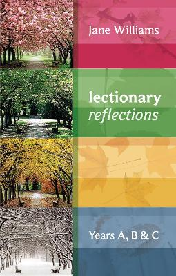 Lectionary Reflections Years A, B and C by Jane Williams