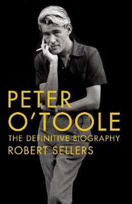 Peter O'Toole The Definitive Biography by Robert Sellers