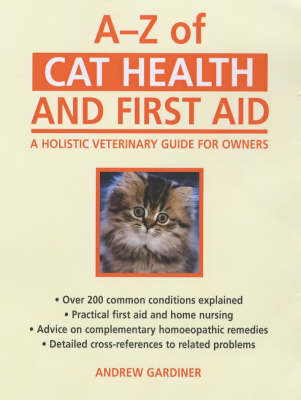 A-Z of Cat Health and First Aid A Holistic Veterinary Guide for Owners by Andrew Gardiner