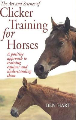 Art and Science of Clicker Training for Horses A Positive Approach to Training Equines and Under... by Benjamin L. Hart
