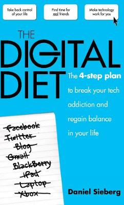 The Digital Diet The 4-step Plan to Break Your Tech Addiction and Regain Balance in Your Life by Daniel Sieberg