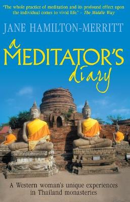A Meditator's Diary A Western Woman's Unique Experiences in Thailand Monasteries by Jane Hamilton-Merritt