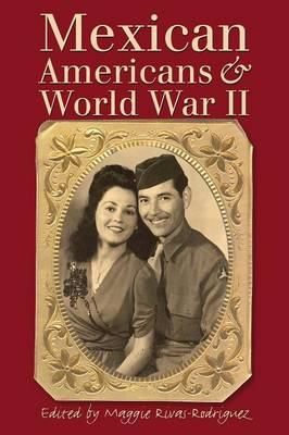 Mexican Americans and World War II by Maggie Rivas-Rodriguez
