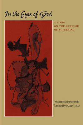 In the Eyes of God A Study on the Culture of Suffering by Gonzalbo  Fernando Escalante