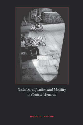 Social Stratification and Mobility in Central Veracruz by Hugo G. Nutini