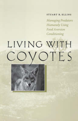 Living with Coyotes Managing Predators Humanely Using Food Aversion Conditioning by Stuart R. Ellins