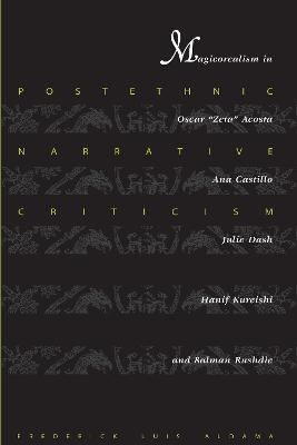 Postethnic Narrative Criticism Magicorealism in Oscar Zeta Acosta, Ana Castillo, Julie Dash, Hanif Kureishi, and Salman Rushdie by Frederick Luis Aldama
