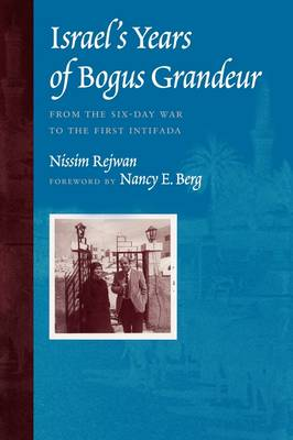 Israel's Years of Bogus Grandeur From the Six-Day War to the First Intifada by Nissim Rejwan