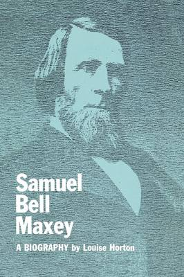 Samuel Bell Maxey A Biography by Louise Horton