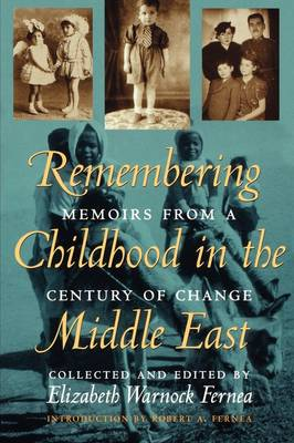 Remembering Childhood in the Middle East Memoirs from a Century of Change by Robert A. Fernea