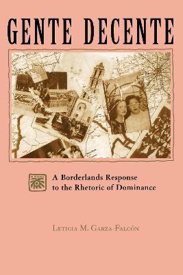 Gente Decente A Borderlands Response to the Rhetoric of Dominance by Leticia M. Garza-Falcon