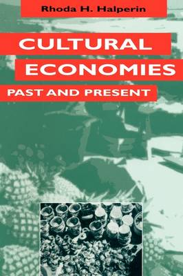 Cultural Economies Past and Present by Rhoda H. Halperin