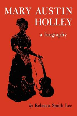 Mary Austin Holley A Biography by Rebecca Smith Lee