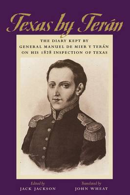 Texas by Teran The Diary Kept by General Manuel de Mier y Teran on His 1828 Inspection of Texas by Manuel de Mier y Teran, Scooter Cheatham