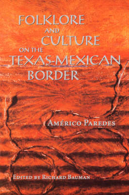 Folklore and Culture on the Texas-Mexican Border by Americo Paredes