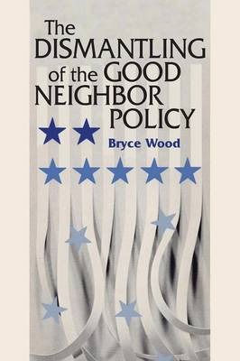 The Dismantling of the Good Neighbor Policy by Bryce Wood