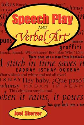 Speech Play and Verbal Art by Joel Sherzer