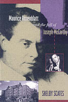 Maurice Rosenblatt and the Fall of Joseph McCarthy by Shelby Scates