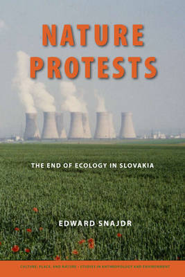 Nature Protests The End of Ecology in Slovakia by Edward Snajdr, K. Sivaramakrishnan