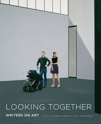Looking Together Writers on Art by Rebecca Brown