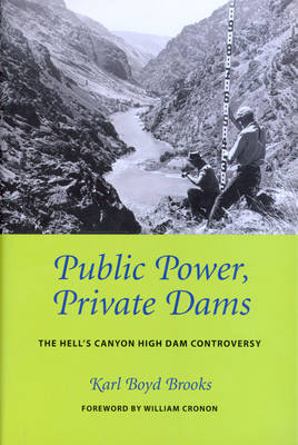 Public Power, Private Dams The Hells Canyon High Dam Controversy by Karl Boyd Brooks, William Cronon