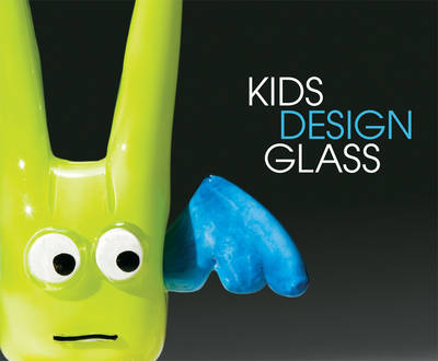 Kids Design Glass by Susan Linn, Benjamin Cobb, Dale Chihuly