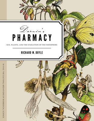 Darwin's Pharmacy Sex, Plants, and the Evolution of the Noosphere by Richard M. Doyle