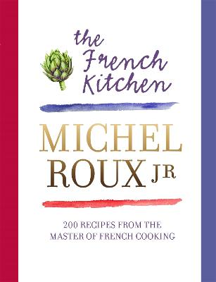 The French Kitchen 200 Recipes from the Master of French Cooking by Michel, Jr. Roux