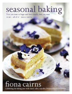 Seasonal Baking Celebrating the Baking Year with Classic Cakes, Cupcakes, Biscuits and Delicious Treats by Fiona Cairns