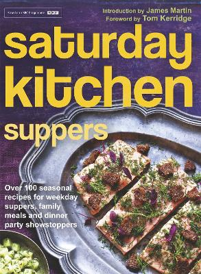 Saturday Kitchen Suppers Inspiring Seasonal Recipes from Easy Weekday Suppers to Delicious Dinner Parties by