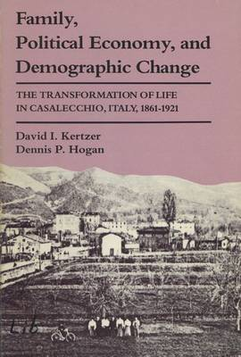 Family, Political Economy and Demographic Change Transformation of Life in Casalecchio, Italy, 1861-1921 by