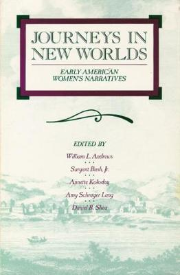 Journeys in New Worlds Early American Women's Narratives by